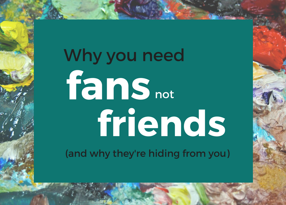 Why you need fans, not friends – and why you're stuck in the friends trap