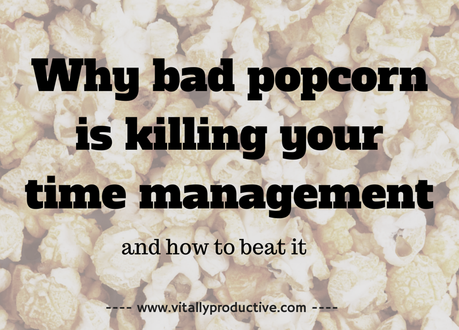 Why bad popcorn is killing your time management